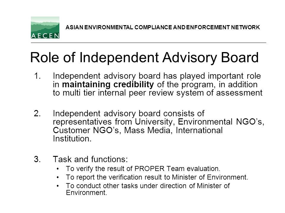Role of Independent Advisory Board 1.Independent advisory board has played important role in maintaining credibility of the program, in addition to mu