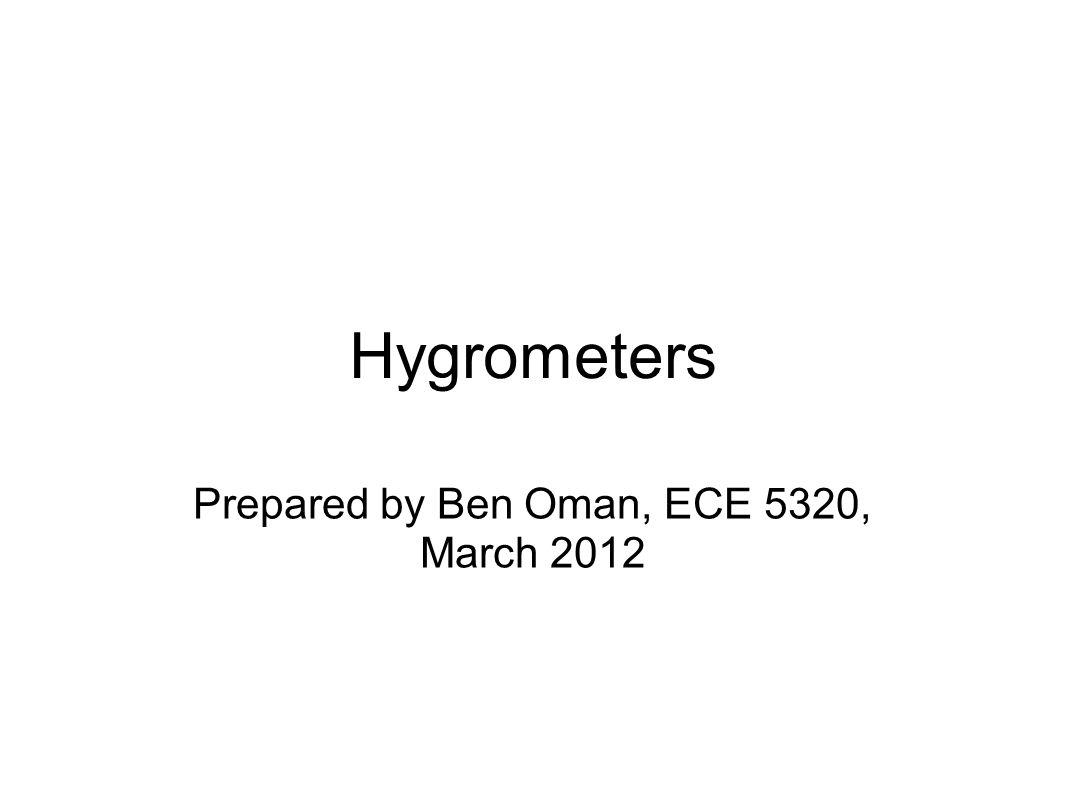 Hygrometers Prepared by Ben Oman, ECE 5320, March 2012