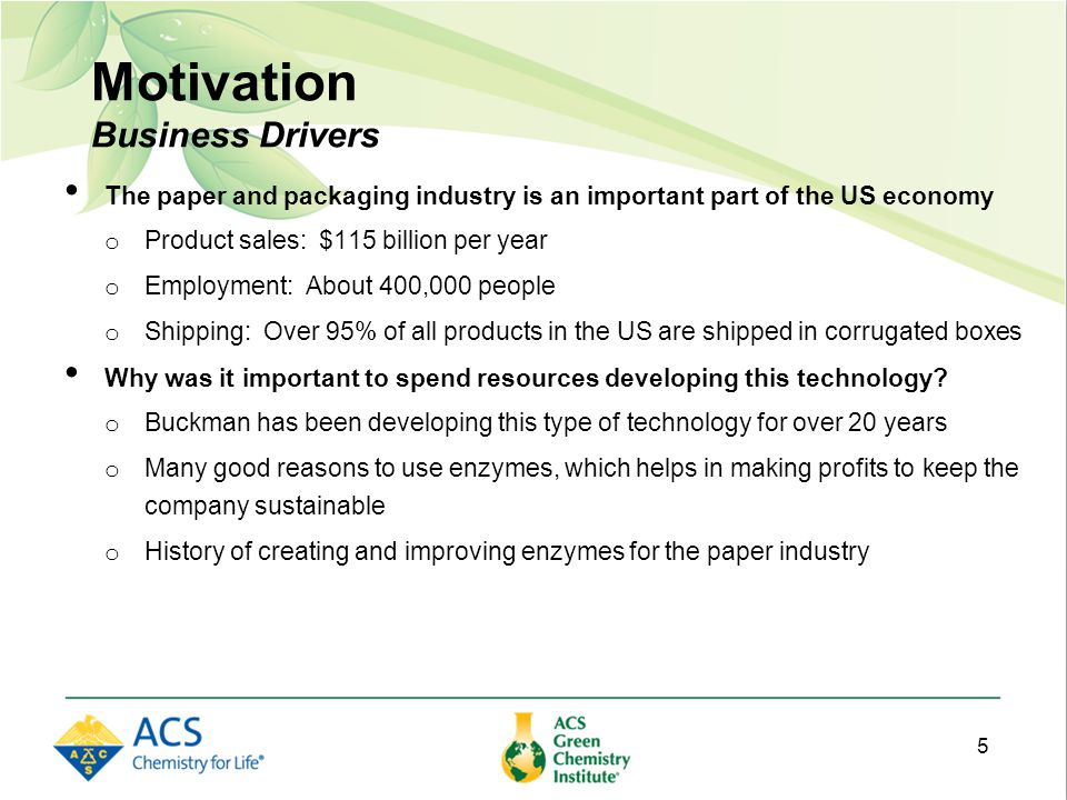 Motivation Business Drivers The paper and packaging industry is an important part of the US economy o Product sales: $115 billion per year o Employment: About 400,000 people o Shipping: Over 95% of all products in the US are shipped in corrugated boxes Why was it important to spend resources developing this technology.
