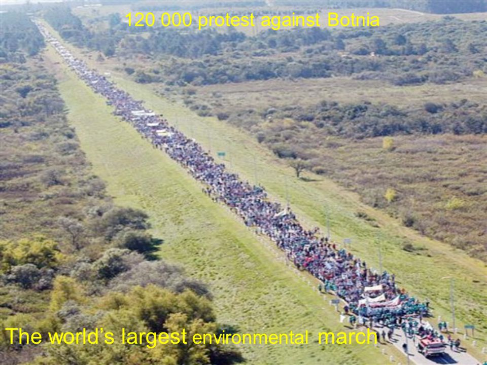 120 000 protest against Botnia The world's largest environmental march