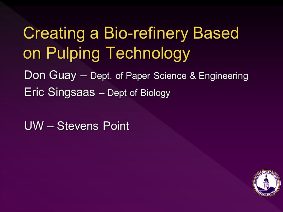 Creating a Bio-refinery Based on Pulping Technology Don Guay – Dept.