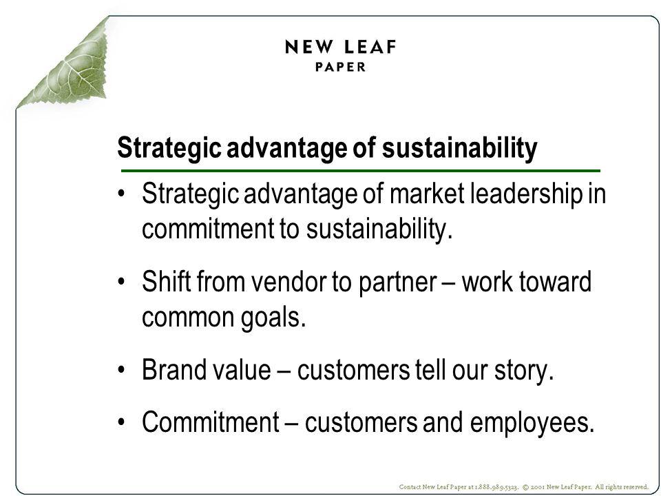 Strategic advantage of sustainability Strategic advantage of market leadership in commitment to sustainability.