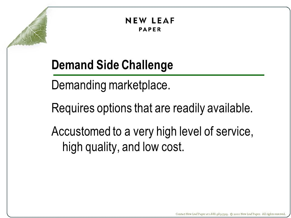 Demand Side Challenge Demanding marketplace. Requires options that are readily available.