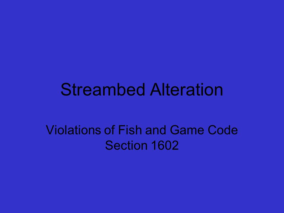 Streambed Alteration Violations of Fish and Game Code Section 1602