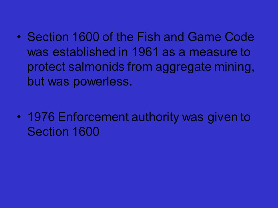 Section 1600 of the Fish and Game Code was established in 1961 as a measure to protect salmonids from aggregate mining, but was powerless.