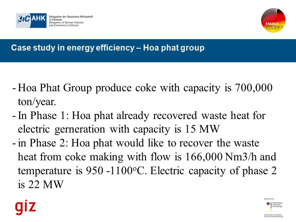 Case study in energy efficiency – Hoa phat group -Hoa Phat Group produce coke with capacity is 700,000 ton/year. -In Phase 1: Hoa phat already recover