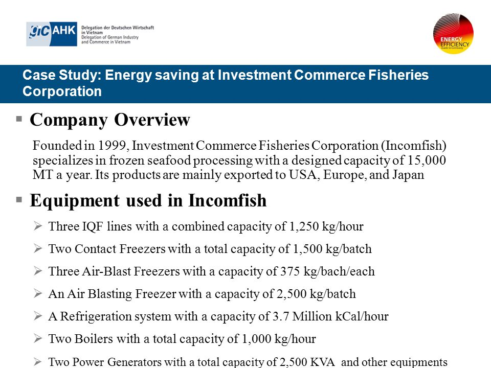 Case Study: Energy saving at Investment Commerce Fisheries Corporation  Company Overview Founded in 1999, Investment Commerce Fisheries Corporation (