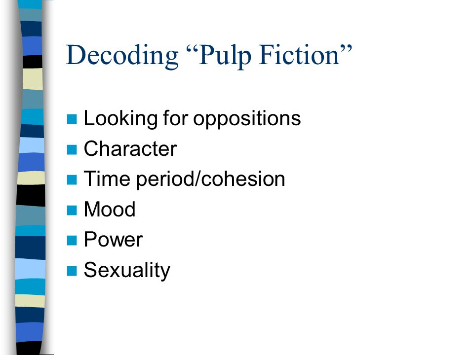 Decoding Pulp Fiction Looking for oppositions Character Time period/cohesion Mood Power Sexuality