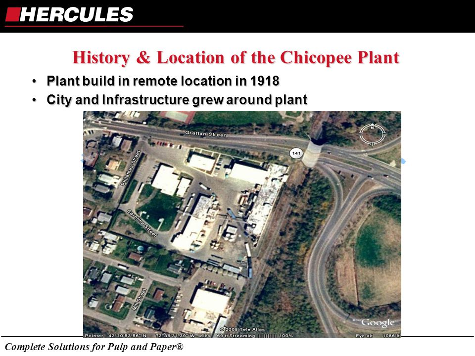 Complete Solutions for Pulp and Paper® Plant build in remote location in 1918Plant build in remote location in 1918 City and Infrastructure grew around plantCity and Infrastructure grew around plant History & Location of the Chicopee Plant