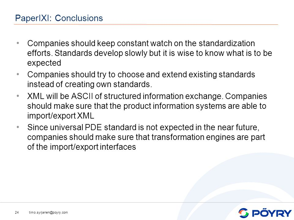 timo.syrjanen@poyry.com24 PaperIXI: Conclusions Companies should keep constant watch on the standardization efforts.