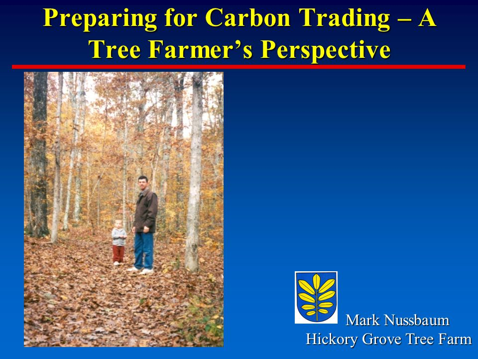 Preparing for Carbon Trading – A Tree Farmer's Perspective Mark Nussbaum Mark Nussbaum Hickory Grove Tree Farm Photo of Matt and me walking at Sam A.