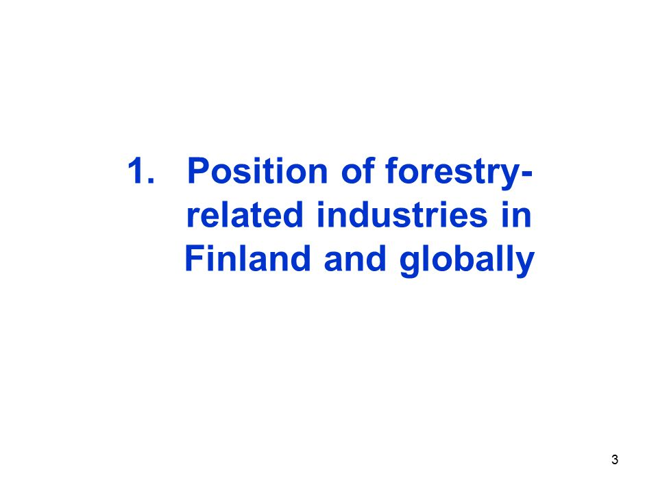 3 1.Position of forestry- related industries in Finland and globally
