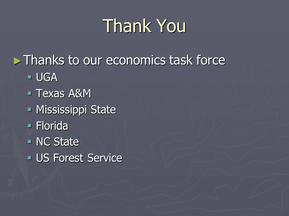 Thank You ► Thanks to our economics task force  UGA  Texas A&M  Mississippi State  Florida  NC State  US Forest Service