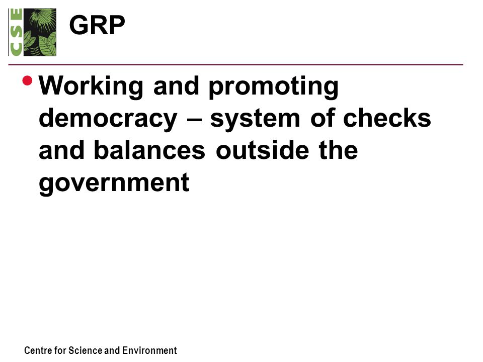 Centre for Science and Environment GRP Working and promoting democracy – system of checks and balances outside the government