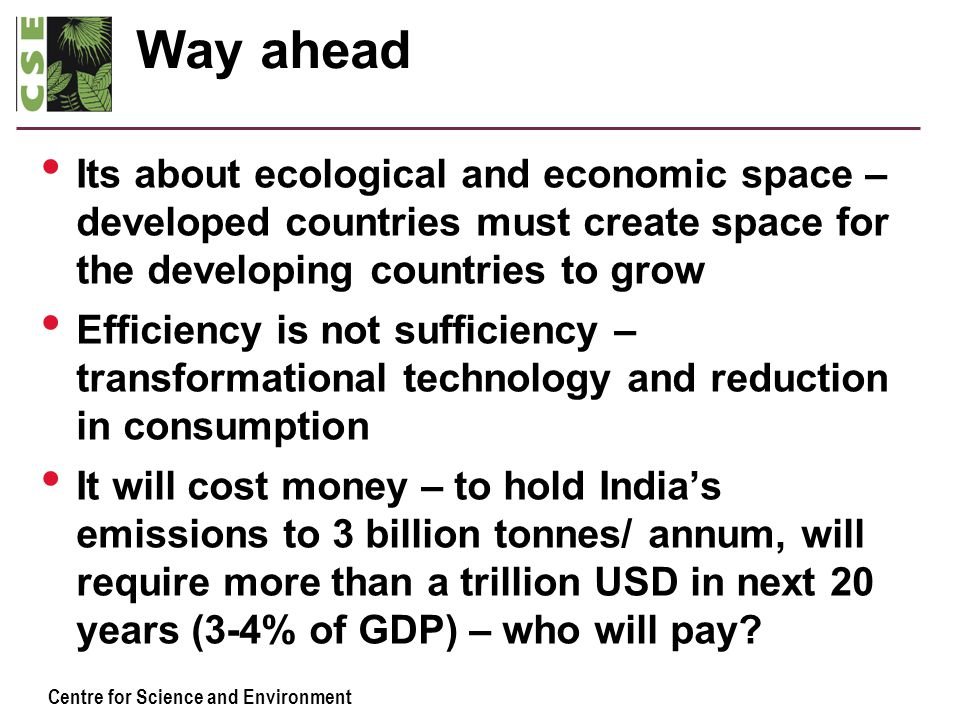 Centre for Science and Environment Way ahead Its about ecological and economic space – developed countries must create space for the developing countr