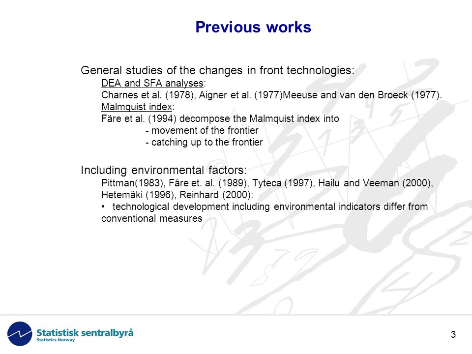 3 Previous works General studies of the changes in front technologies: DEA and SFA analyses: Charnes et al.