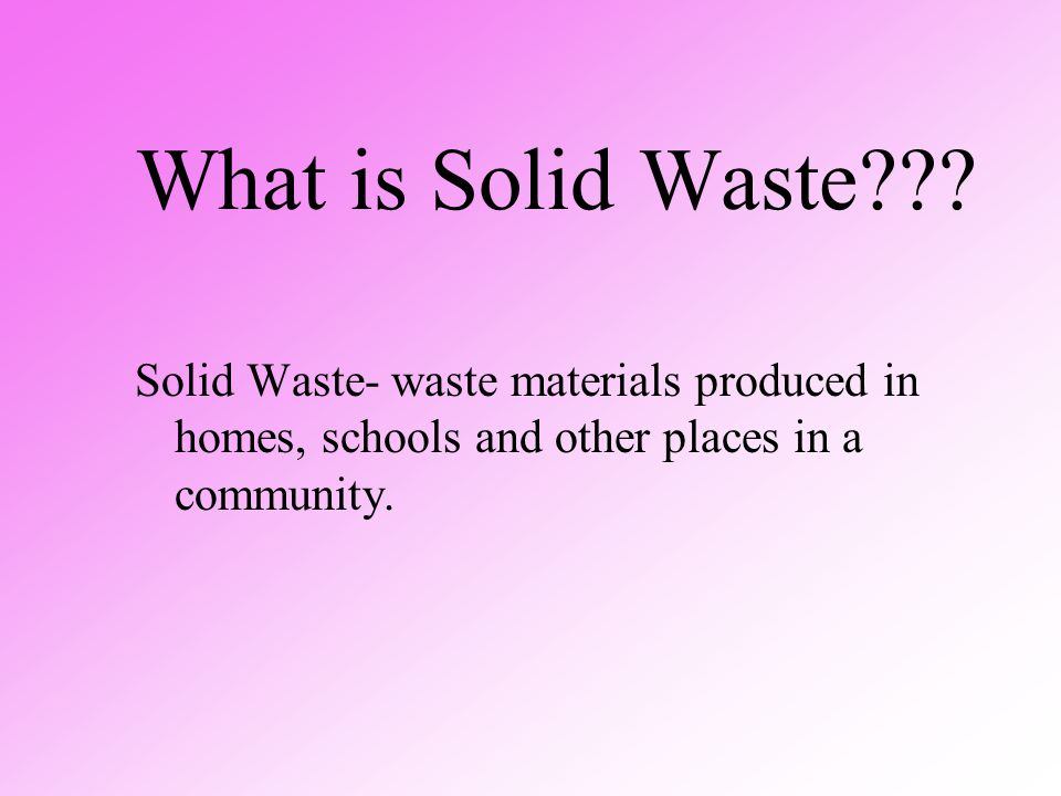 What is Solid Waste .