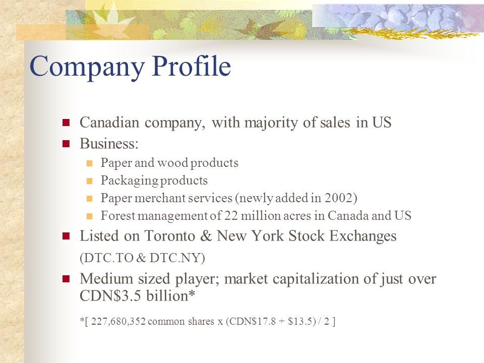 Company Profile Canadian company, with majority of sales in US Business: Paper and wood products Packaging products Paper merchant services (newly add
