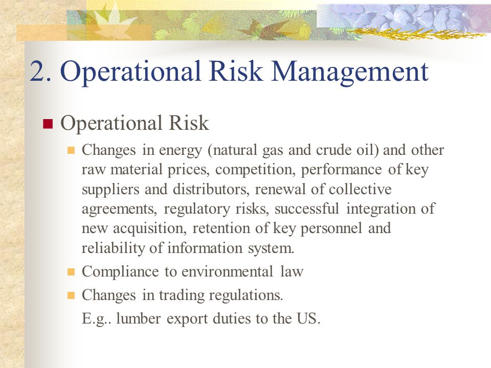 2. Operational Risk Management Operational Risk Changes in energy (natural gas and crude oil) and other raw material prices, competition, performance