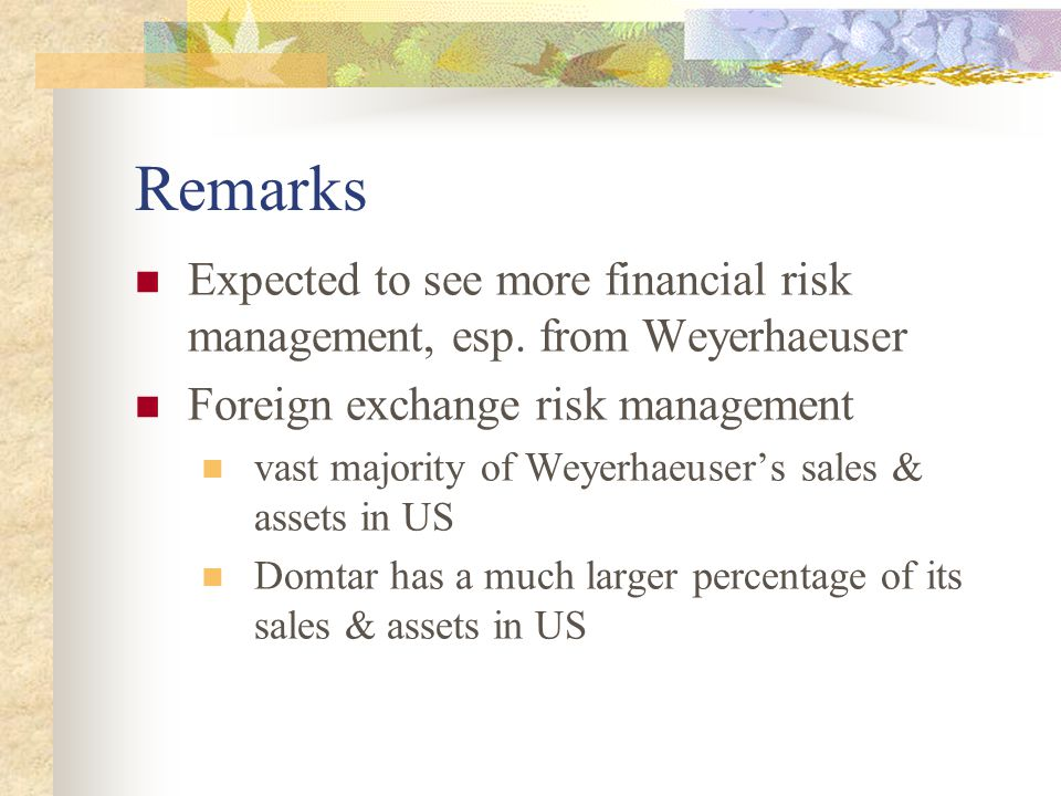 Remarks Expected to see more financial risk management, esp.