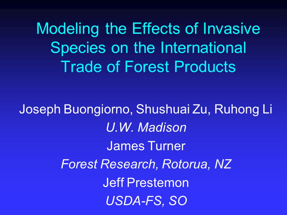 Modeling the Effects of Invasive Species on the International Trade of Forest Products Joseph Buongiorno, Shushuai Zu, Ruhong Li U.W.