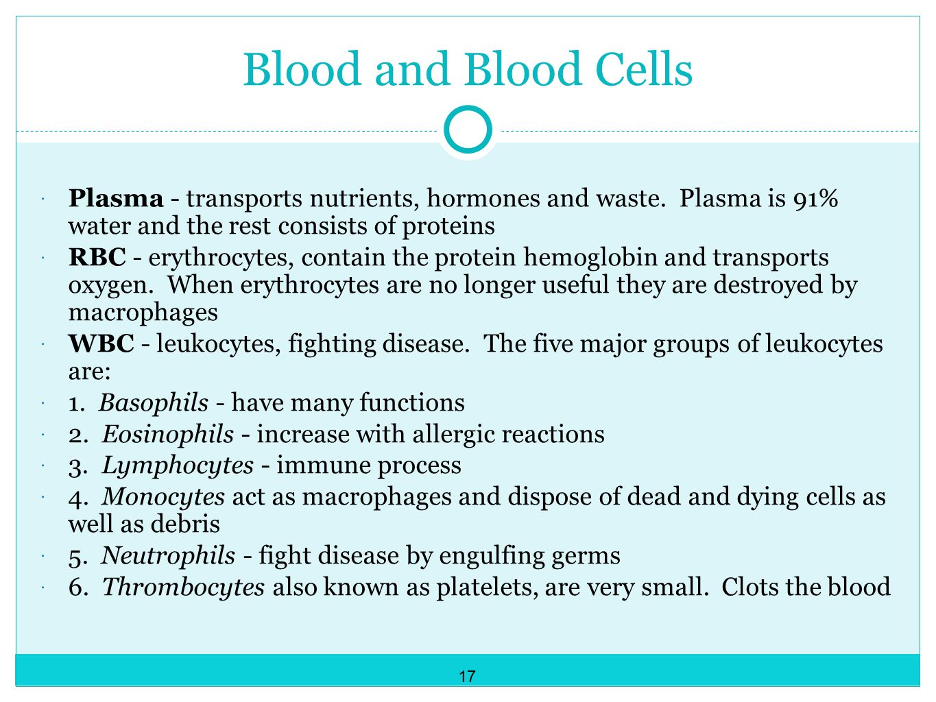 Blood and Blood Cells  Plasma - transports nutrients, hormones and waste.