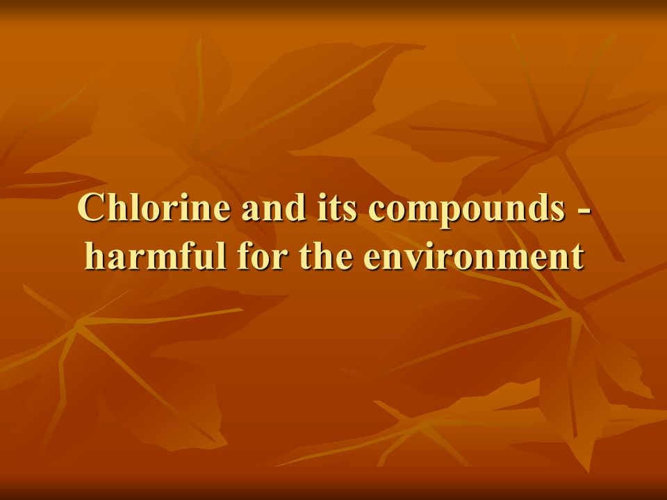 Chlorine and its compounds - harmful for the environment