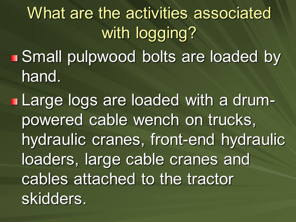 What are the activities associated with logging. Small pulpwood bolts are loaded by hand.