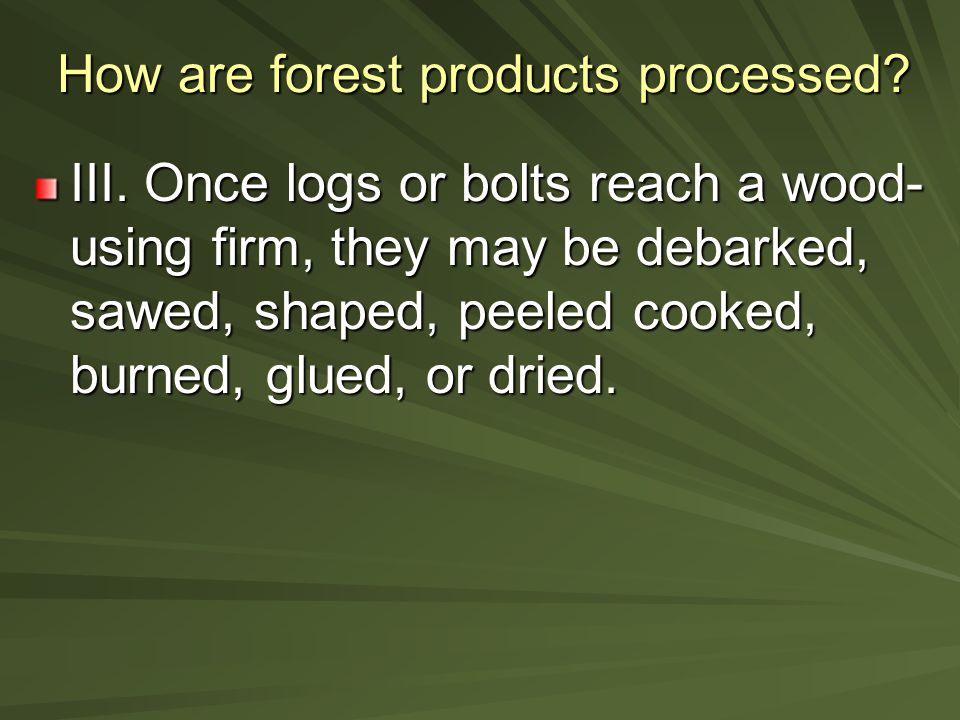 How are forest products processed. III.