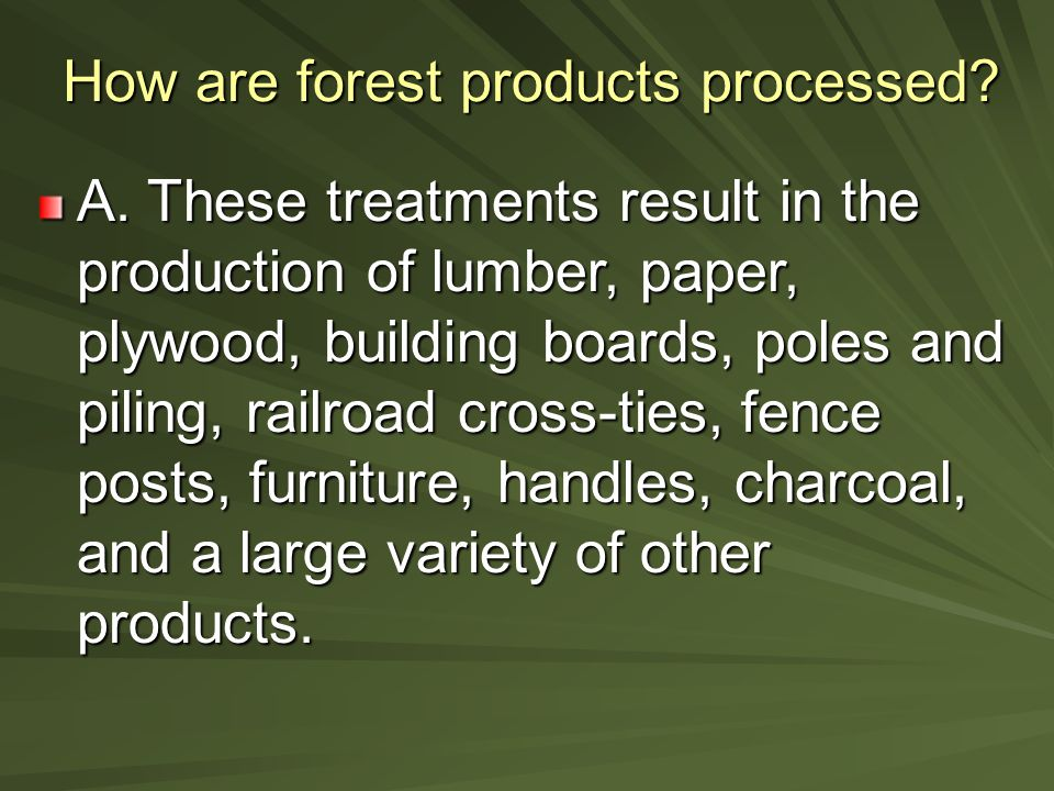 How are forest products processed. A.