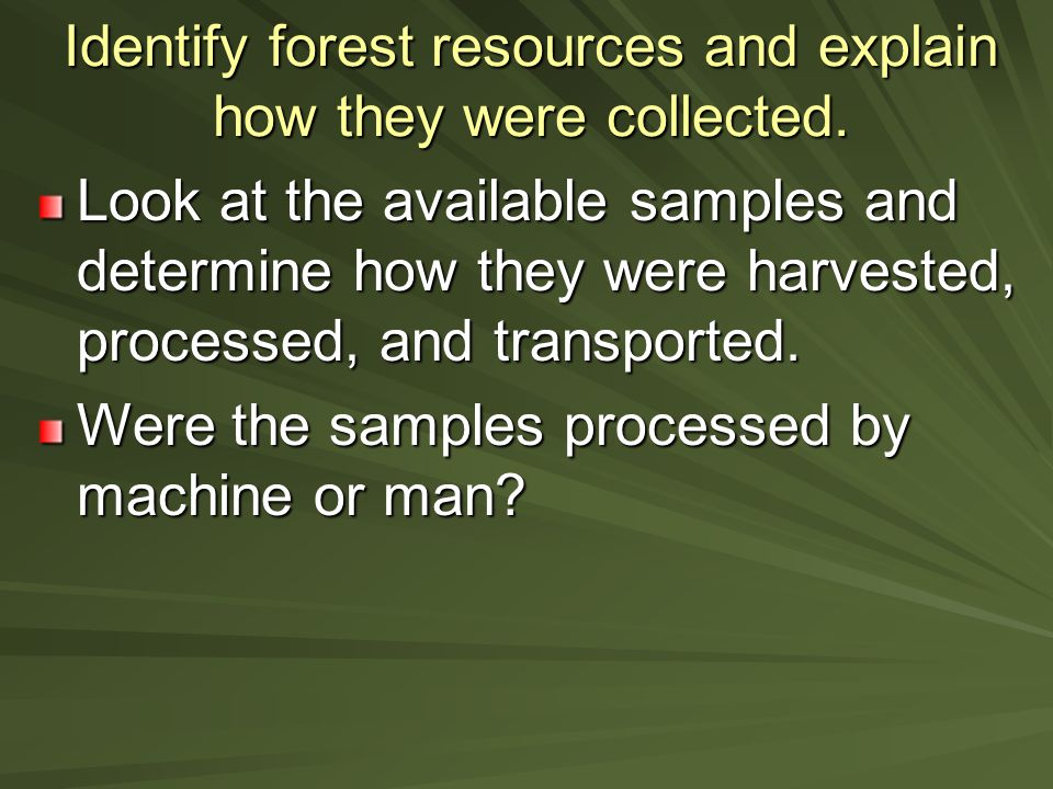 Identify forest resources and explain how they were collected.