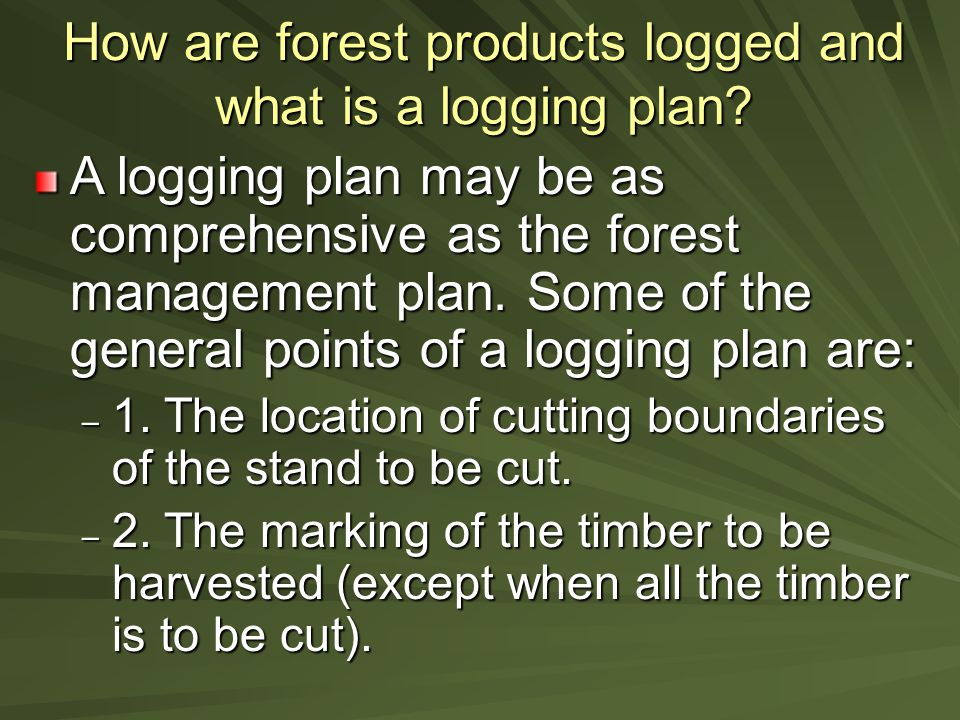How are forest products logged and what is a logging plan.
