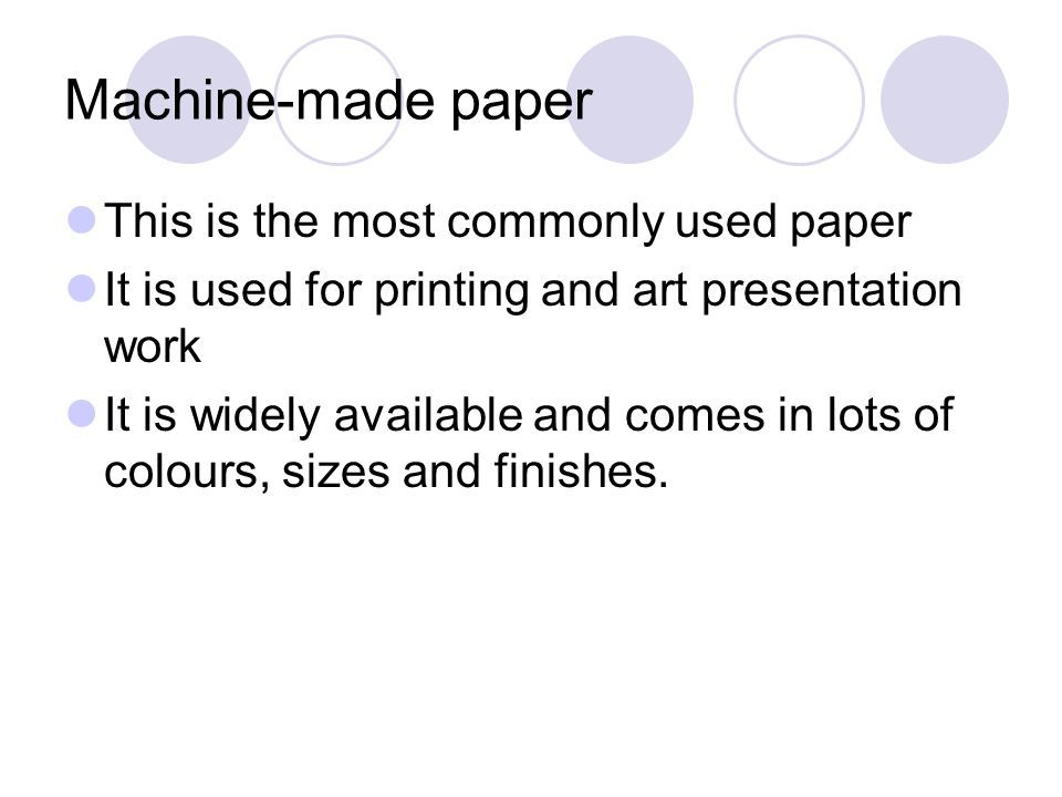 Machine-made paper This is the most commonly used paper It is used for printing and art presentation work It is widely available and comes in lots of