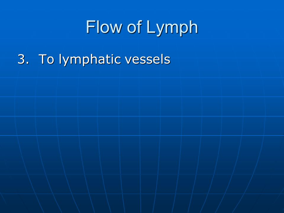 Flow of Lymph 3. To lymphatic vessels