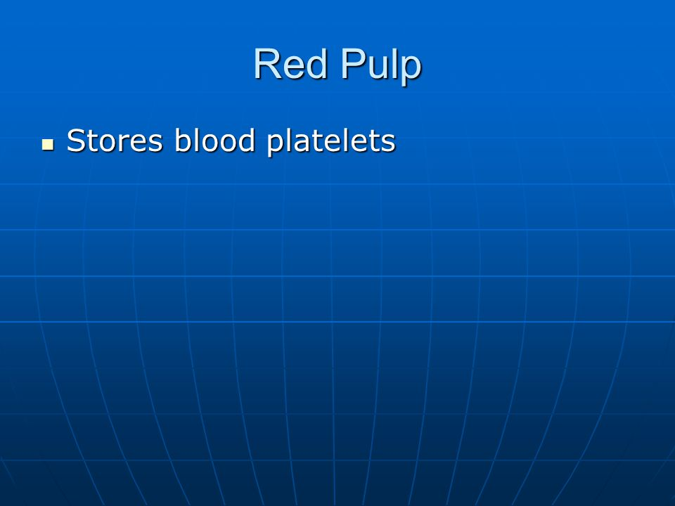 Red Pulp Stores blood platelets Stores blood platelets