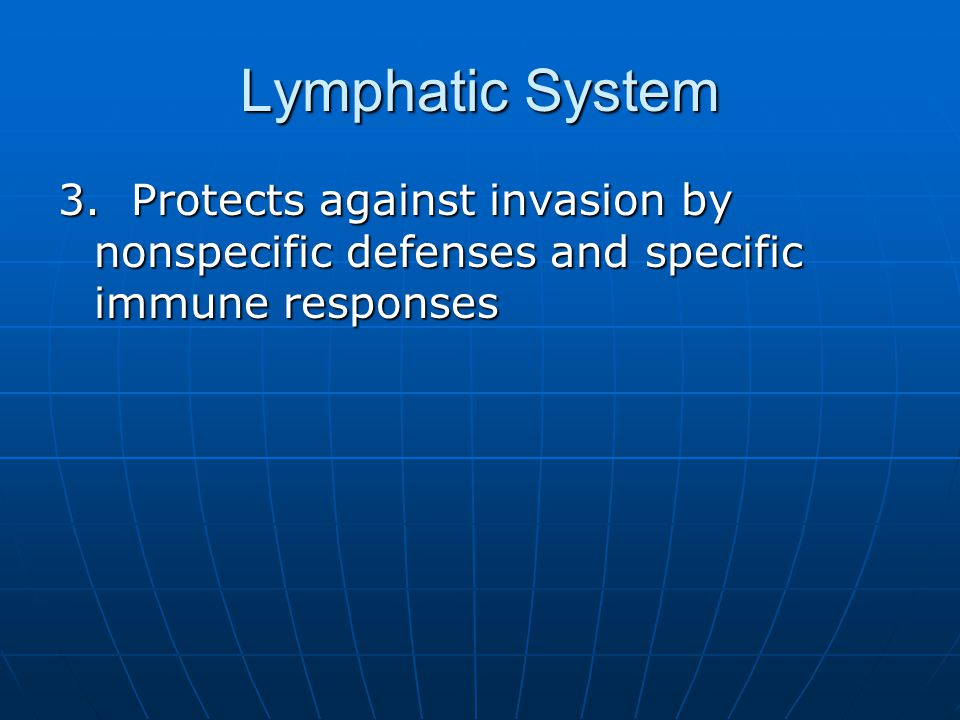 Lymphatic System 3. Protects against invasion by nonspecific defenses and specific immune responses