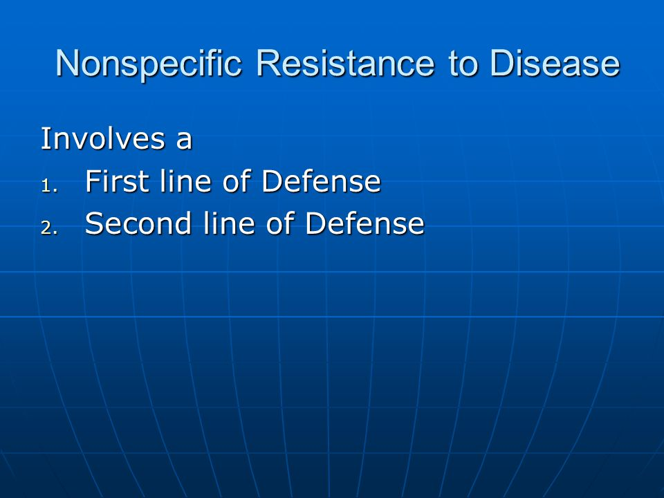 Nonspecific Resistance to Disease Nonspecific Resistance to Disease Involves a 1. First line of Defense 2. Second line of Defense
