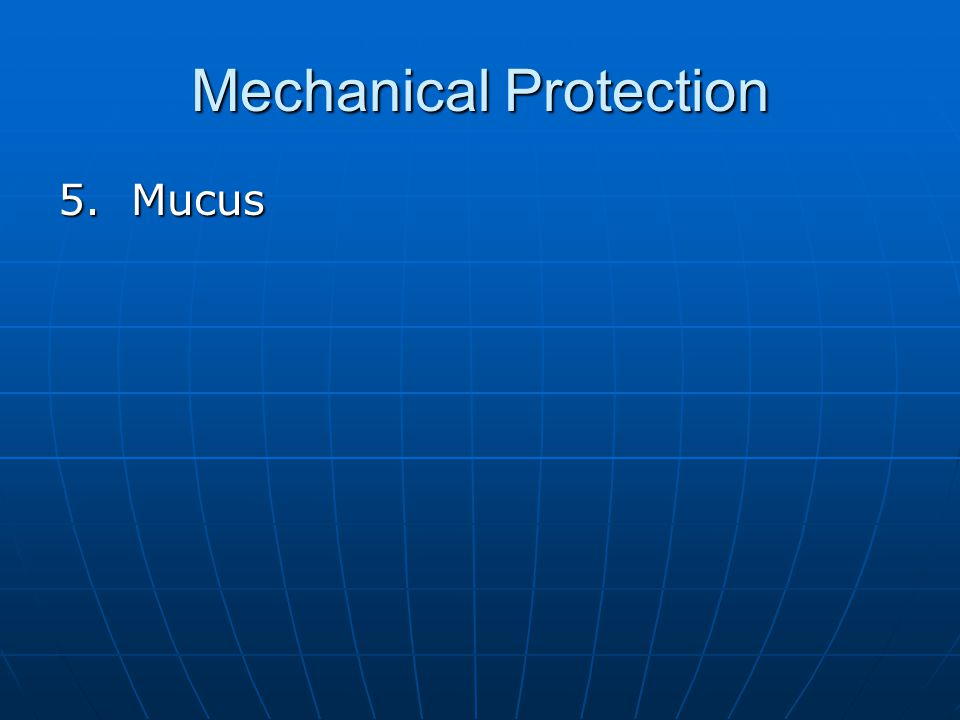 Mechanical Protection 5. Mucus