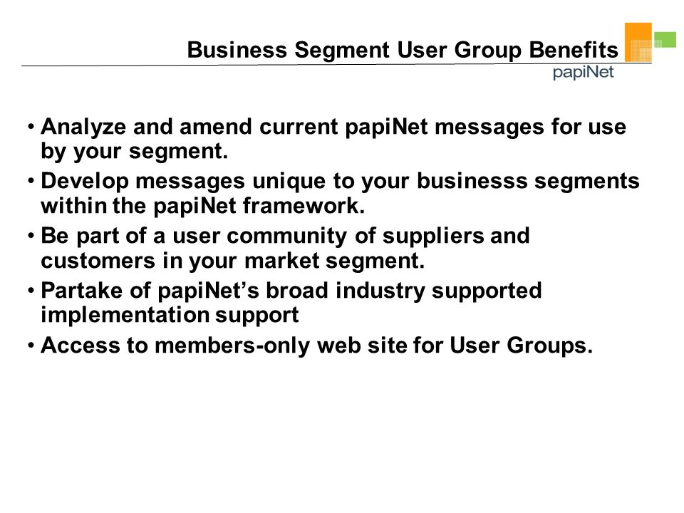 Business Segment User Group Benefits Analyze and amend current papiNet messages for use by your segment.