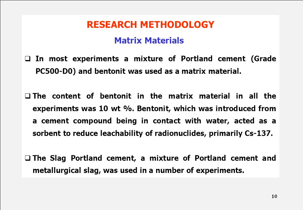 RESEARCH METHODOLOGY Matrix Materials  In most experiments a mixture of Portland cement (Grade PC500-D0) and bentonit was used as a matrix material.
