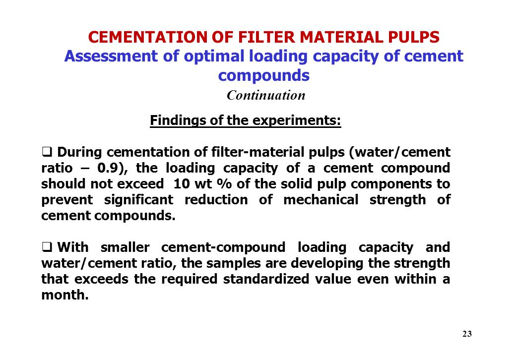 CEMENTATION OF FILTER MATERIAL PULPS Assessment of optimal loading capacity of cement compounds Continuation Findings of the experiments:  During cem