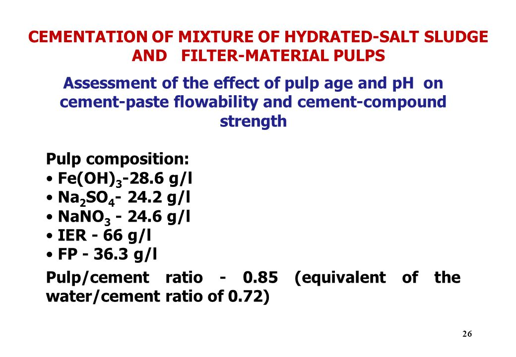 CEMENTATION OF MIXTURE OF HYDRATED-SALT SLUDGE AND FILTER-MATERIAL PULPS Assessment of the effect of pulp age and pH on cement-paste flowability and c