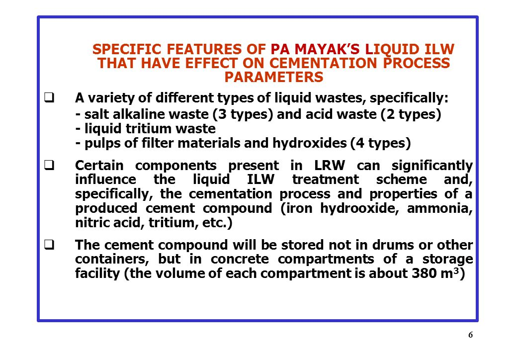 SPECIFIC FEATURES OF PA MAYAK'S LIQUID ILW THAT HAVE EFFECT ON CEMENTATION PROCESS PARAMETERS  A variety of different types of liquid wastes, specifi
