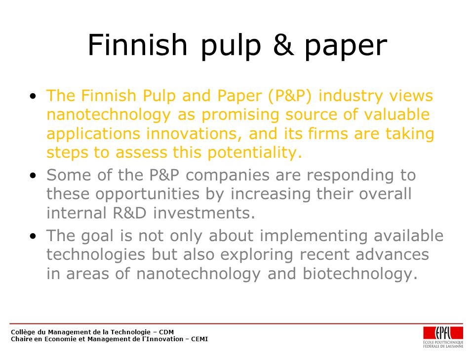 Finnish pulp & paper The Finnish Pulp and Paper (P&P) industry views nanotechnology as promising source of valuable applications innovations, and its firms are taking steps to assess this potentiality.