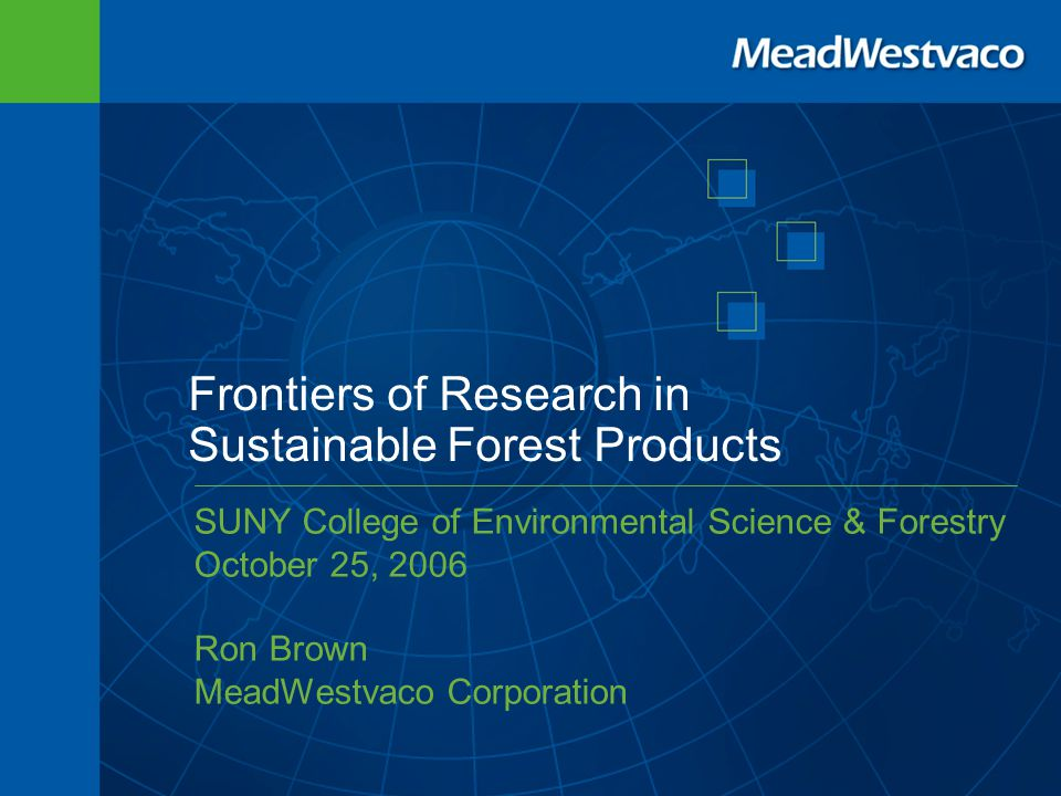2 Research Frontiers – Sustainable Products Scope: Sustainability of forest-based products $154 billion in 2004 – paper and paperboard products (AF&PA) $103 billion in 2004 – wood products (AF&PA) Assumes sustainable forestry Questions: What does sustainability mean in forest products.