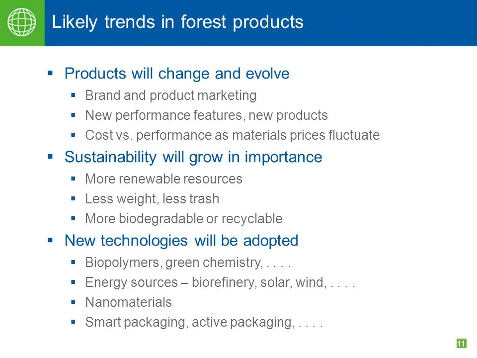 11 Likely trends in forest products  Products will change and evolve  Brand and product marketing  New performance features, new products  Cost vs.
