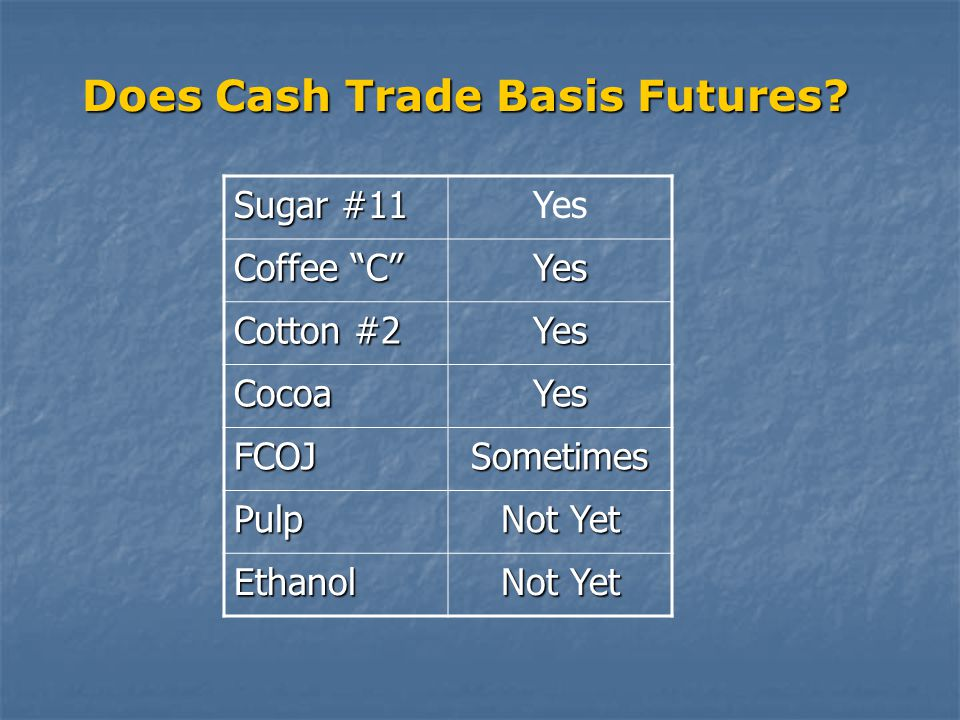 Does Cash Trade Basis Futures.