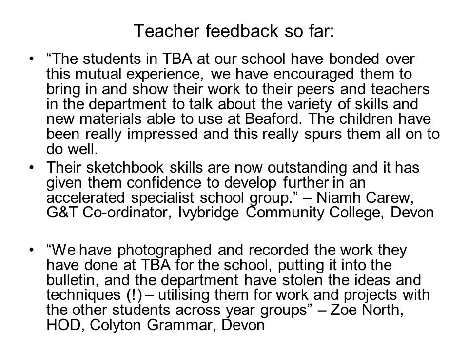 Teacher feedback so far: The students in TBA at our school have bonded over this mutual experience, we have encouraged them to bring in and show their work to their peers and teachers in the department to talk about the variety of skills and new materials able to use at Beaford.