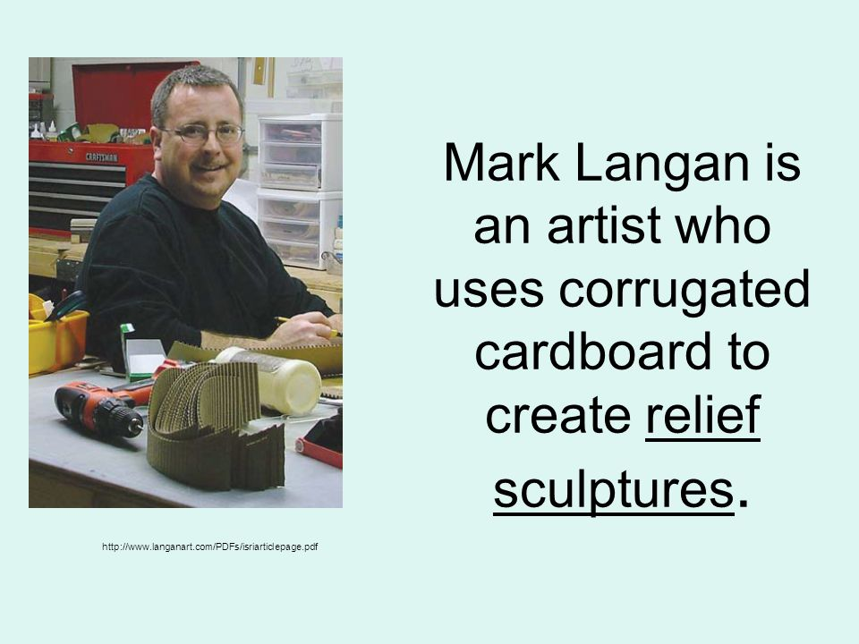 Mark Langan is an artist who uses corrugated cardboard to create relief sculptures.