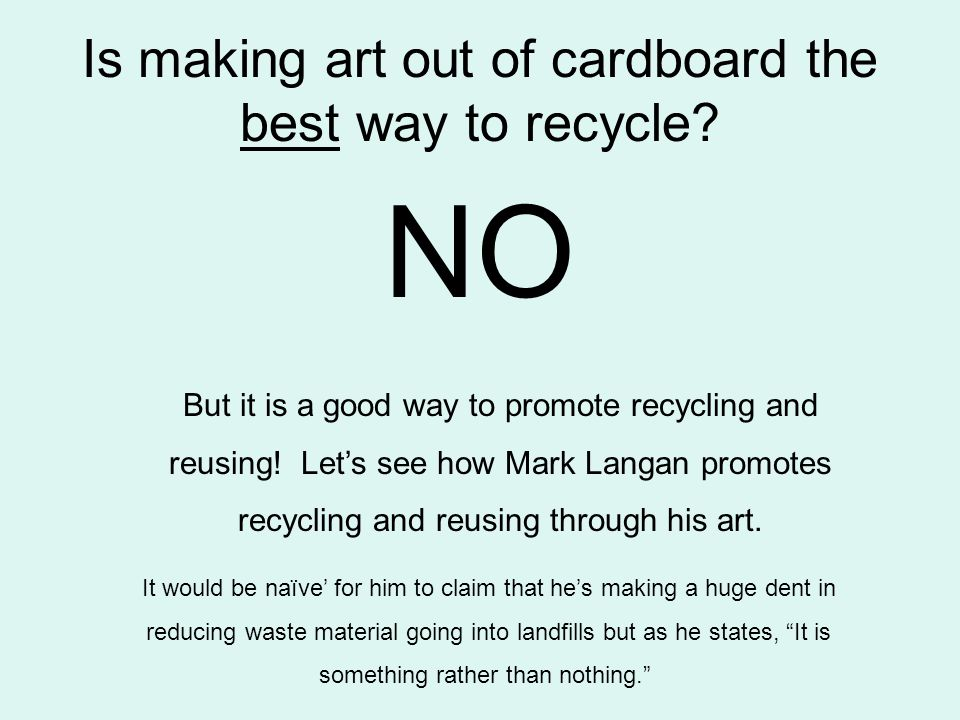 Is making art out of cardboard the best way to recycle.